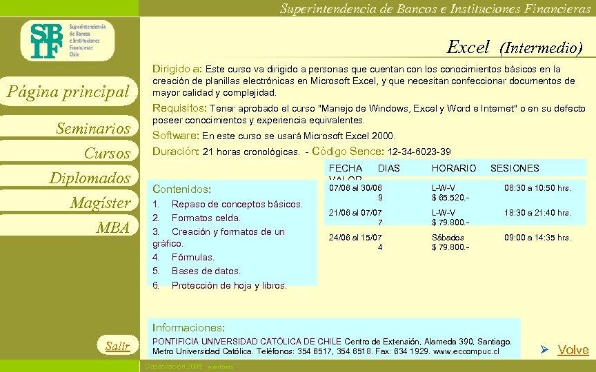 Superintendencia de Bancos e Instituciones Financieras Excel (Intermedio) Dirigido a: Este curso va dirigido