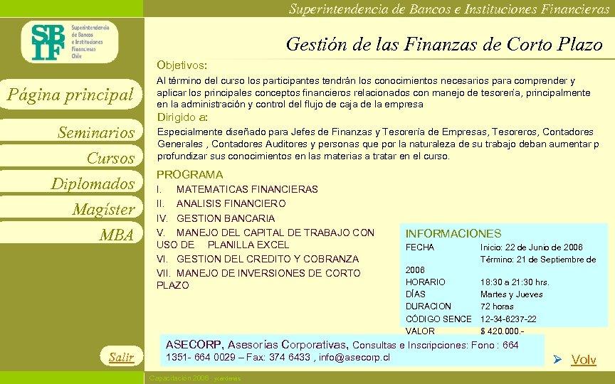 Superintendencia de Bancos e Instituciones Financieras Gestión de las Finanzas de Corto Plazo Objetivos: