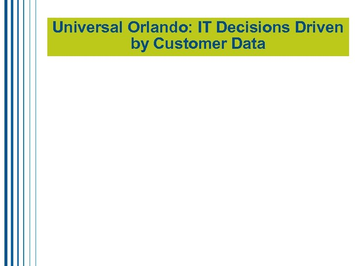 Universal Orlando: IT Decisions Driven by Customer Data