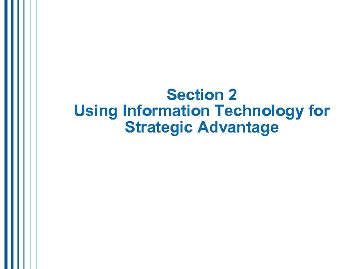 Section 2 Using Information Technology for Strategic Advantage