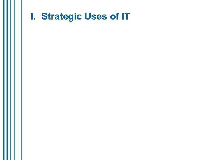 I. Strategic Uses of IT