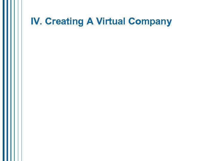 IV. Creating A Virtual Company