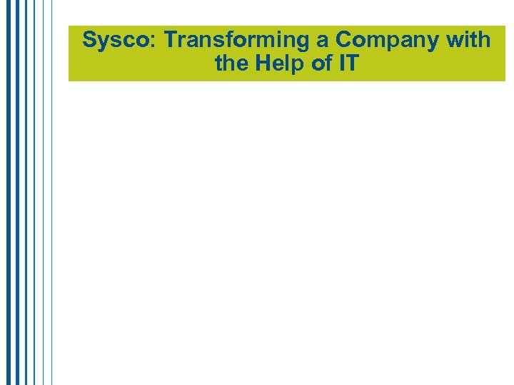 Sysco: Transforming a Company with the Help of IT