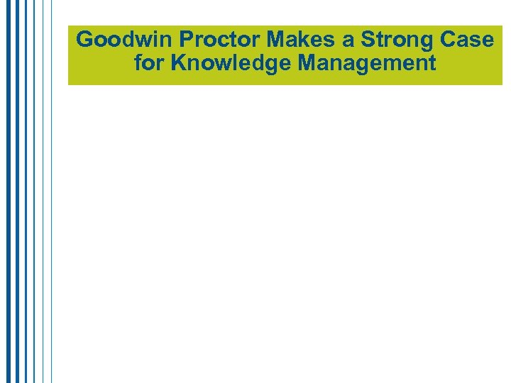 Goodwin Proctor Makes a Strong Case for Knowledge Management