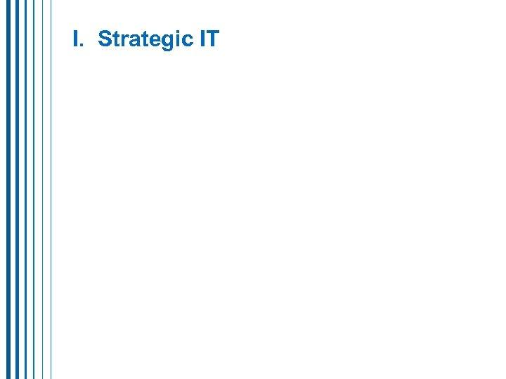I. Strategic IT