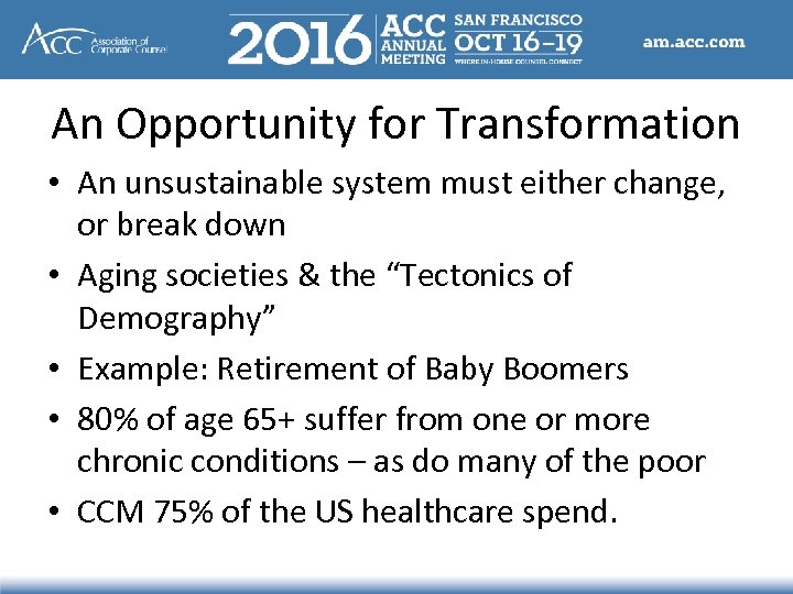An Opportunity for Transformation • An unsustainable system must either change, or break down