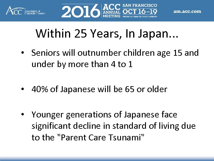 Within 25 Years, In Japan. . . • Seniors will outnumber children age 15