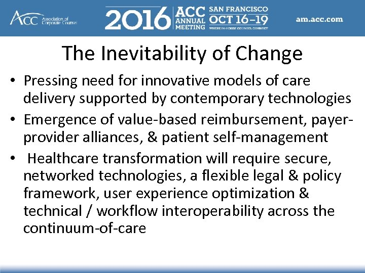 The Inevitability of Change • Pressing need for innovative models of care delivery supported