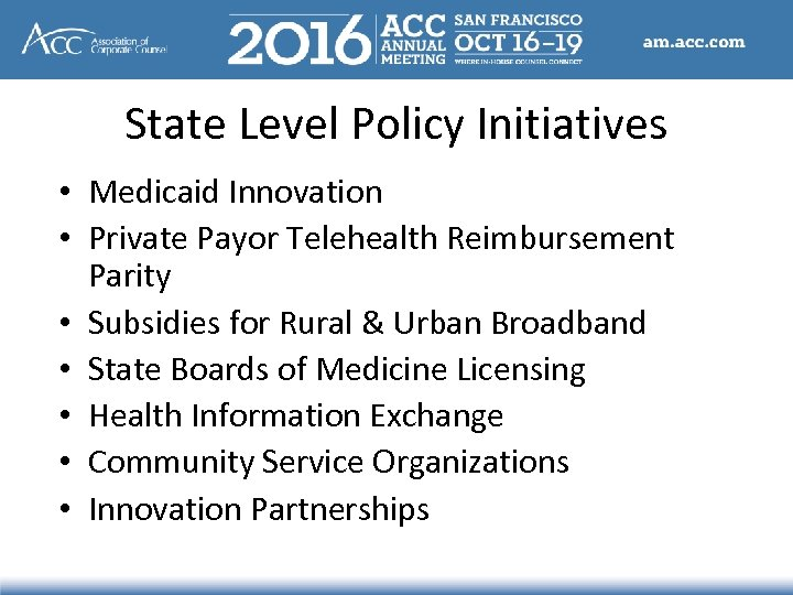 State Level Policy Initiatives • Medicaid Innovation • Private Payor Telehealth Reimbursement Parity •