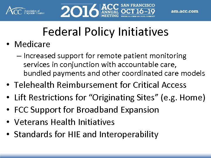 Federal Policy Initiatives • Medicare – Increased support for remote patient monitoring services in