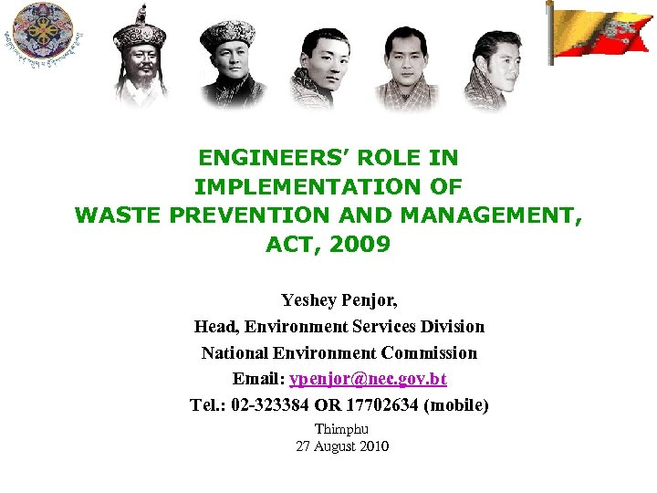 ENGINEERS' ROLE IN IMPLEMENTATION OF WASTE PREVENTION AND MANAGEMENT, ACT, 2009 Yeshey Penjor, Head,