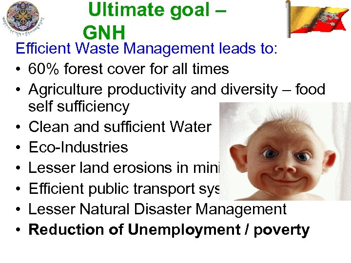 Ultimate goal – GNH Efficient Waste Management leads to: • 60% forest cover for