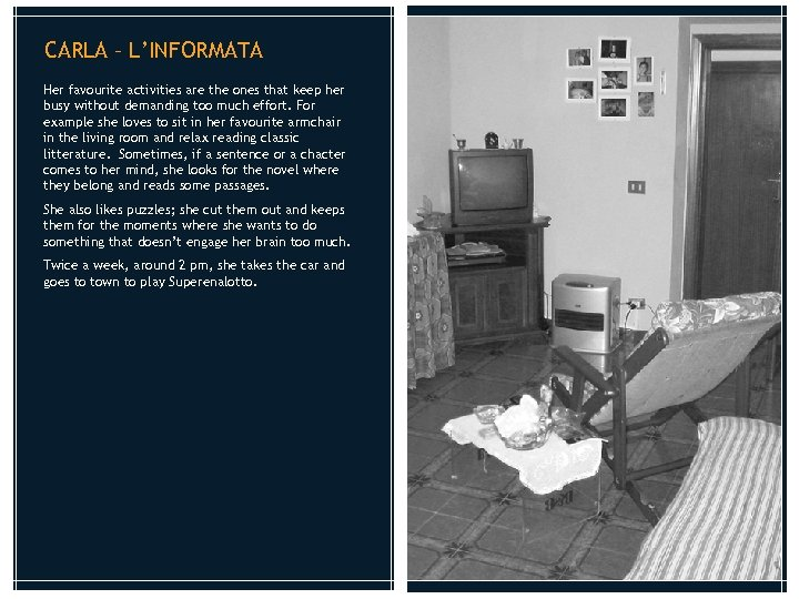 CARLA – L'INFORMATA Her favourite activities are the ones that keep her busy without