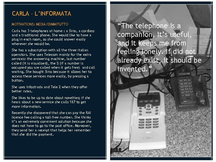 CARLA – L'INFORMATA MOTIVATIONS: MEDIA/DIMMITUTTO Carla has 3 telephones at home : a Sirio,