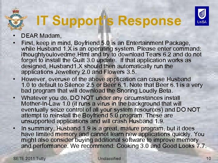 IT Support's Response • DEAR Madam, • First, keep in mind, Boyfriend 5. 0