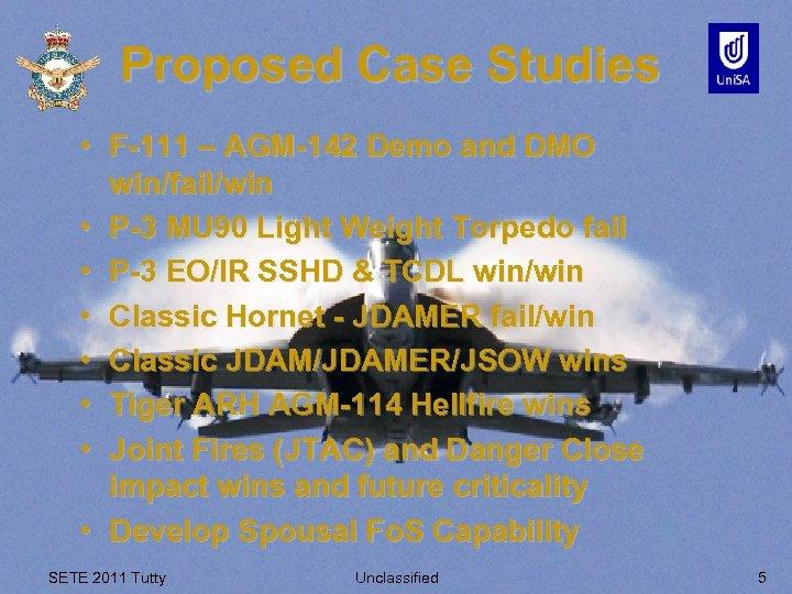 Proposed Case Studies • F-111 – AGM-142 Demo and DMO win/fail/win • P-3 MU