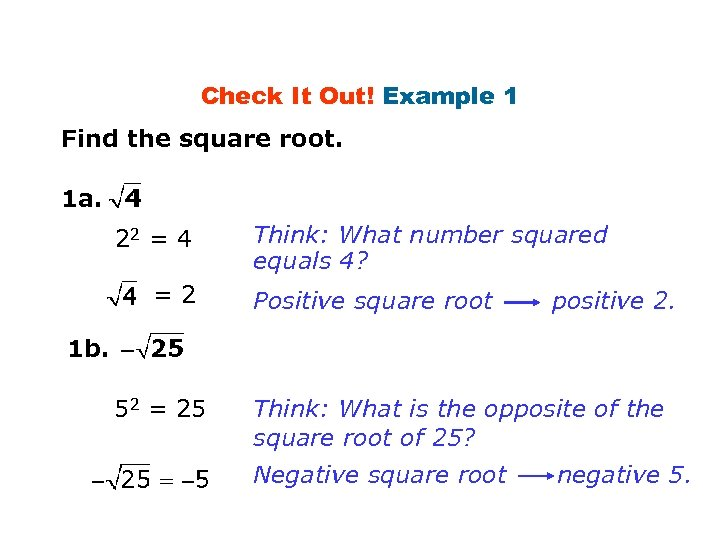 Check It Out! Example 1 Find the square root. 1 a. 22 = 4