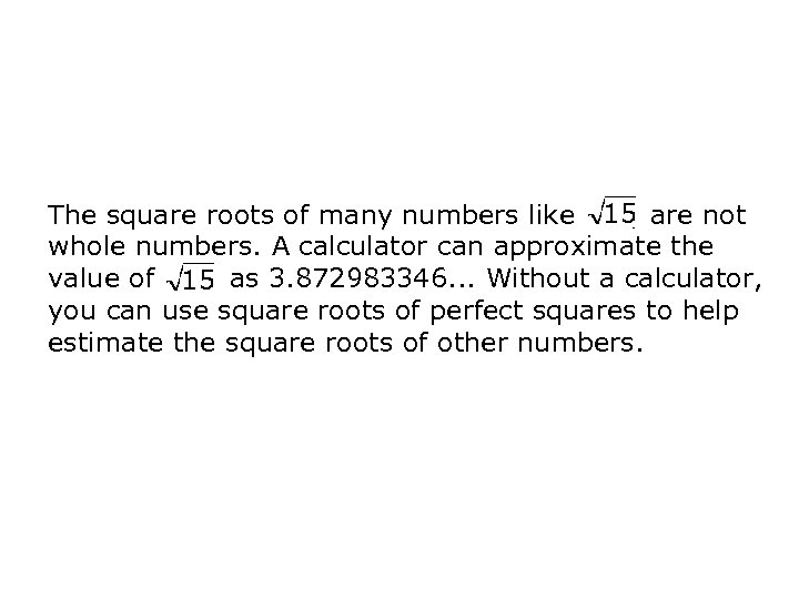 The square roots of many numbers like , are not whole numbers. A calculator