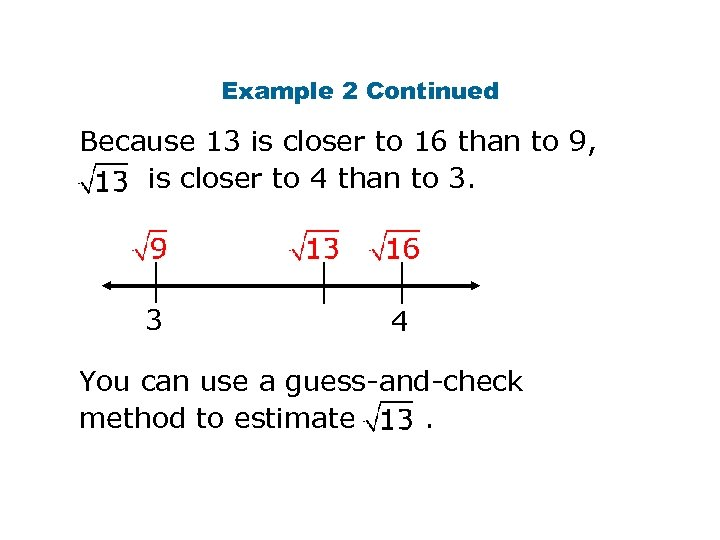 Example 2 Continued Because 13 is closer to 16 than to 9, is closer