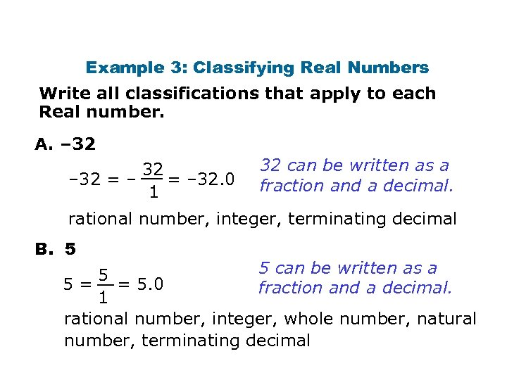 Example 3: Classifying Real Numbers Write all classifications that apply to each Real number.