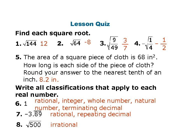 Lesson Quiz Find each square root. 1. 12 2. -8 3. 3 7 4.