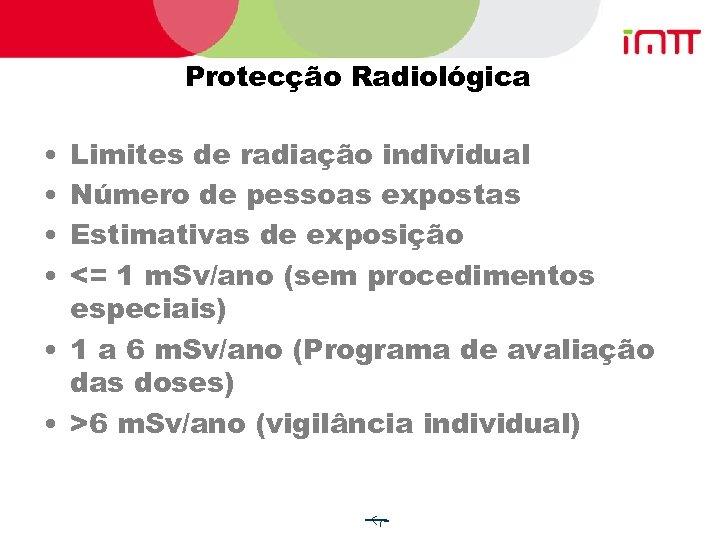 Protecção Radiológica • • Limites de radiação individual Número de pessoas expostas Estimativas de