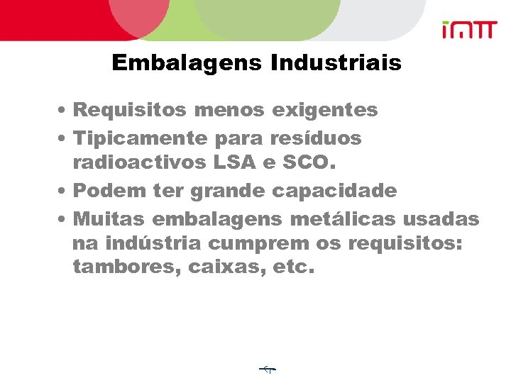 Embalagens Industriais • Requisitos menos exigentes • Tipicamente para resíduos radioactivos LSA e SCO.