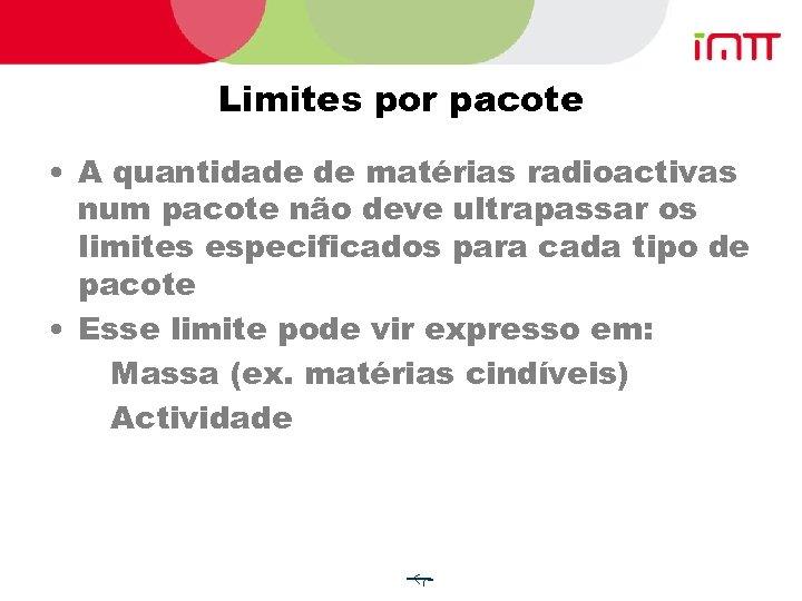 Limites por pacote • A quantidade de matérias radioactivas num pacote não deve ultrapassar