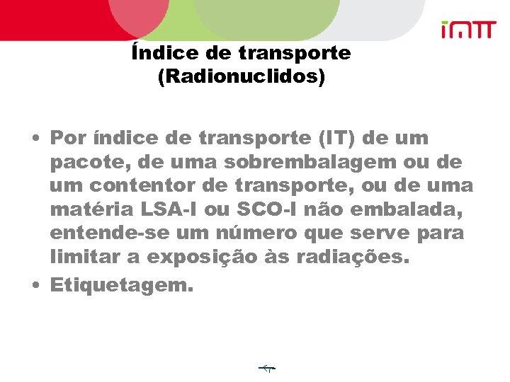 Índice de transporte (Radionuclidos) • Por índice de transporte (IT) de um pacote, de