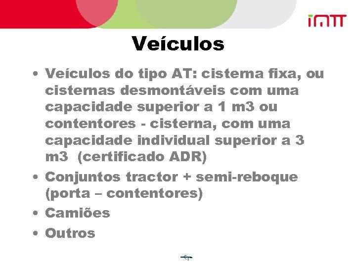Veículos • Veículos do tipo AT: cisterna fixa, ou cisternas desmontáveis com uma capacidade