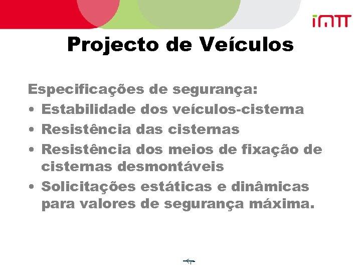 Projecto de Veículos Especificações de segurança: • Estabilidade dos veículos-cisterna • Resistência das cisternas