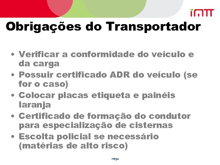Obrigações do Transportador • Verificar a conformidade do veículo e da carga • Possuir