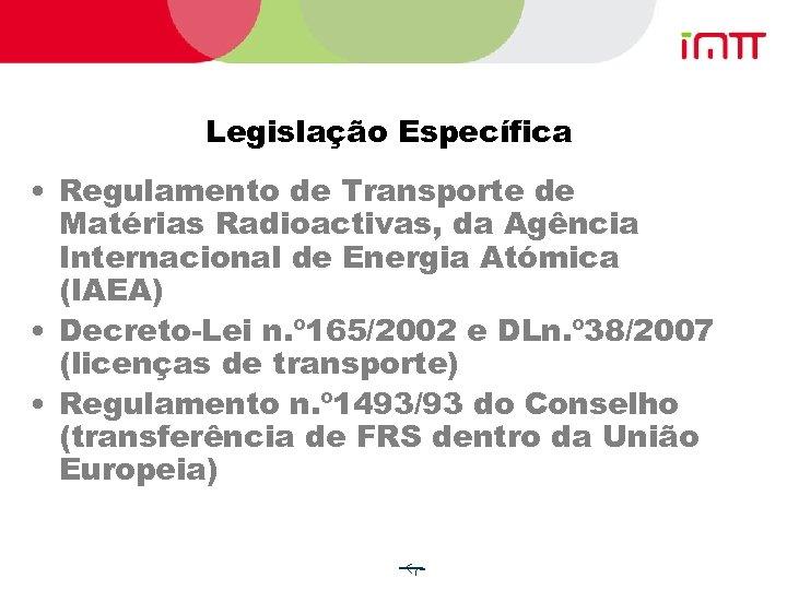 Legislação Específica • Regulamento de Transporte de Matérias Radioactivas, da Agência Internacional de Energia