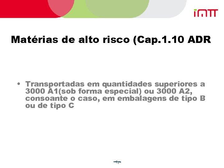 Matérias de alto risco (Cap. 1. 10 ADR • Transportadas em quantidades superiores a