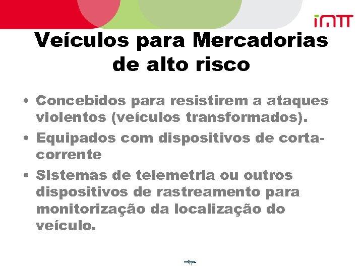 Veículos para Mercadorias de alto risco • Concebidos para resistirem a ataques violentos (veículos