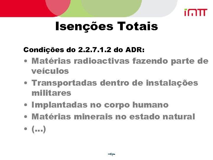Isenções Totais Condições do 2. 2. 7. 1. 2 do ADR: • Matérias radioactivas