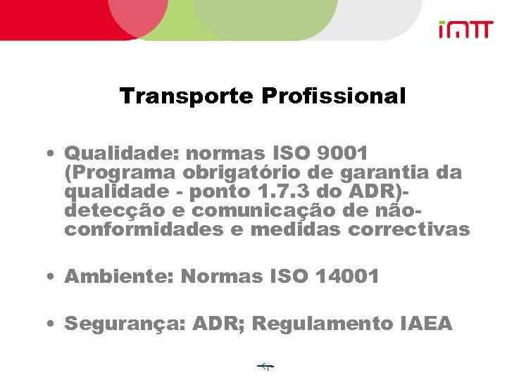 Transporte Profissional • Qualidade: normas ISO 9001 (Programa obrigatório de garantia da qualidade -