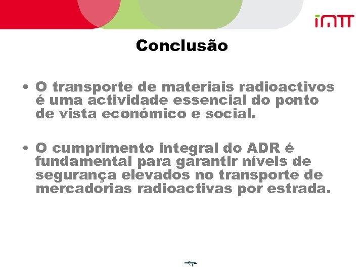 Conclusão • O transporte de materiais radioactivos é uma actividade essencial do ponto de