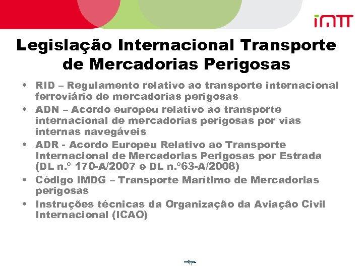 Legislação Internacional Transporte de Mercadorias Perigosas • RID – Regulamento relativo ao transporte internacional