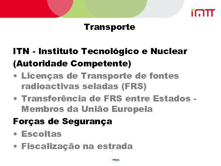 Transporte ITN - Instituto Tecnológico e Nuclear (Autoridade Competente) • Licenças de Transporte de