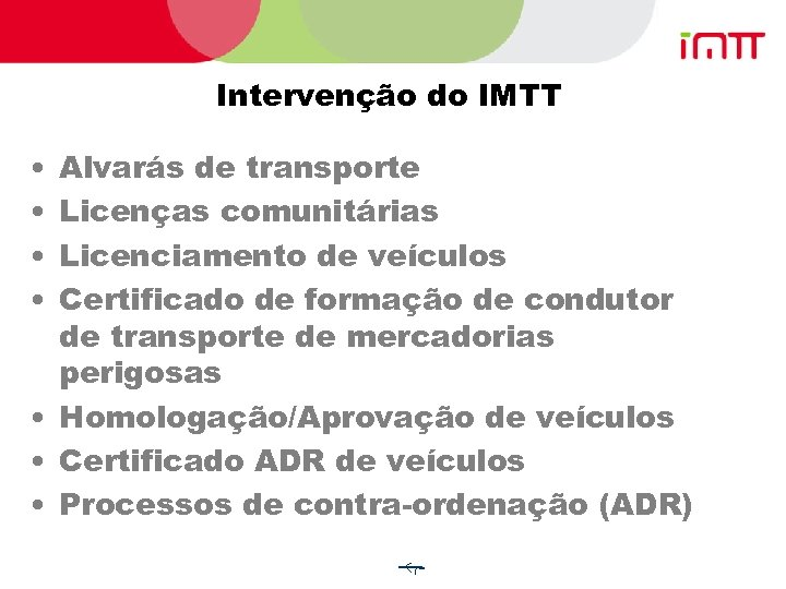 Intervenção do IMTT • • Alvarás de transporte Licenças comunitárias Licenciamento de veículos Certificado
