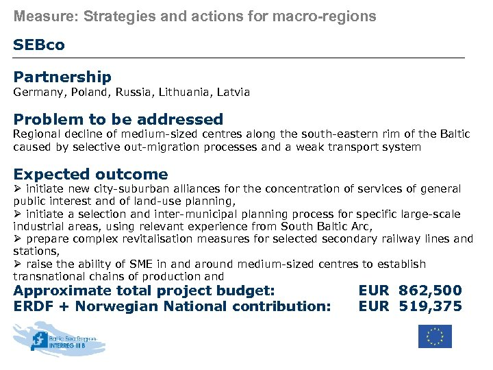Measure: Strategies and actions for macro-regions SEBco Partnership Germany, Poland, Russia, Lithuania, Latvia Problem
