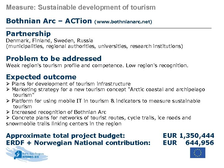 Measure: Sustainable development of tourism Bothnian Arc – ACTion (www. bothnianarc. net) Partnership Denmark,