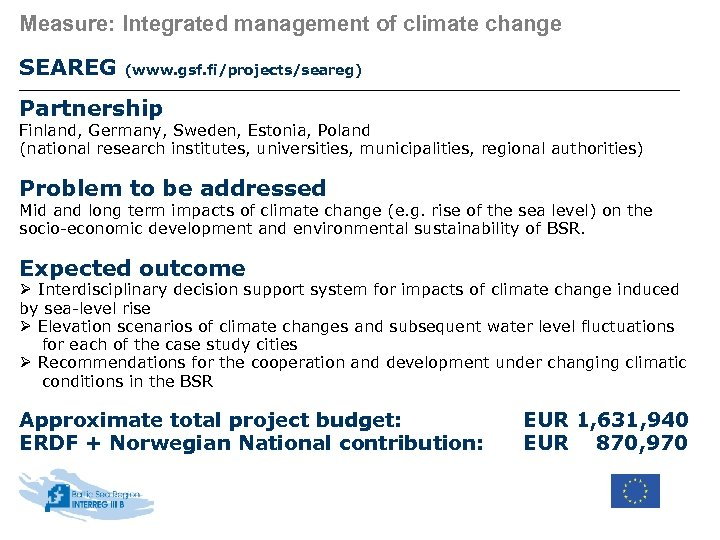 Measure: Integrated management of climate change SEAREG (www. gsf. fi/projects/seareg) Partnership Finland, Germany, Sweden,