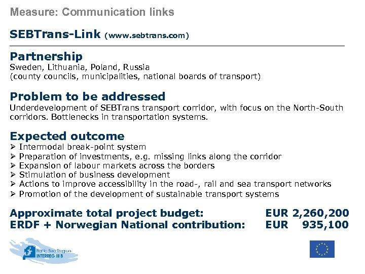 Measure: Communication links SEBTrans-Link (www. sebtrans. com) Partnership Sweden, Lithuania, Poland, Russia (county councils,