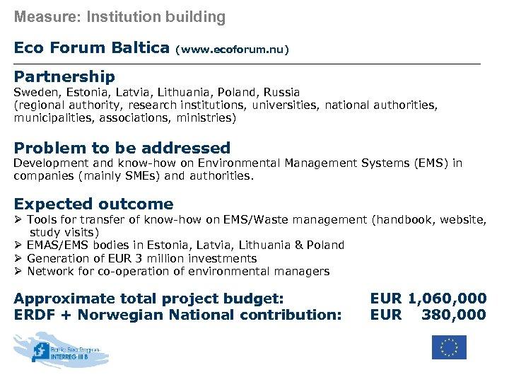 Measure: Institution building Eco Forum Baltica (www. ecoforum. nu) Partnership Sweden, Estonia, Latvia, Lithuania,