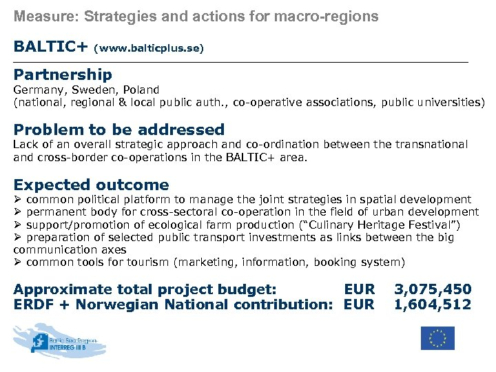 Measure: Strategies and actions for macro-regions BALTIC+ (www. balticplus. se) Partnership Germany, Sweden, Poland