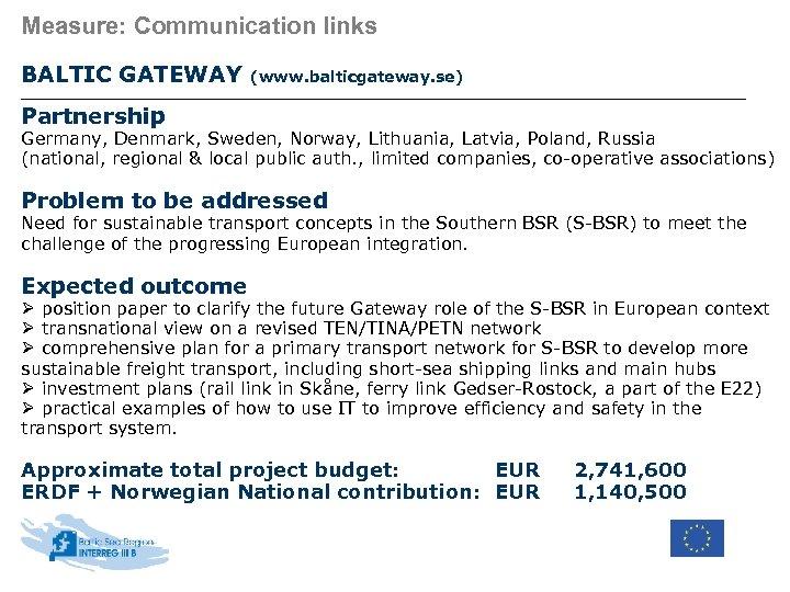 Measure: Communication links BALTIC GATEWAY (www. balticgateway. se) Partnership Germany, Denmark, Sweden, Norway, Lithuania,