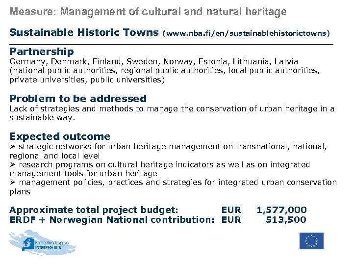Measure: Management of cultural and natural heritage Sustainable Historic Towns (www. nba. fi/en/sustainablehistorictowns) Partnership