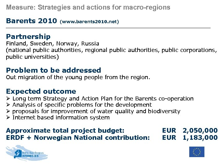 Measure: Strategies and actions for macro-regions Barents 2010 (www. barents 2010. net) Partnership Finland,